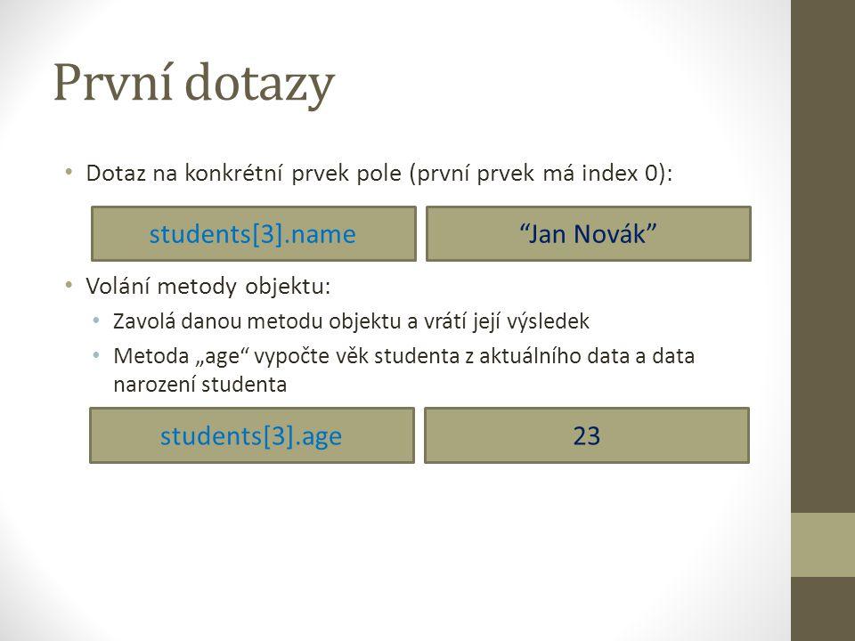 První dotazy students[3].name Jan Novák students[3].age 23